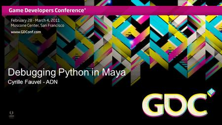 Debugging Python in Maya Cyrille Fauvel - ADN. About the Presenter Cyrille Fauvel - Autodesk Developer Network Cyrille is a member of the M&E workgroup.
