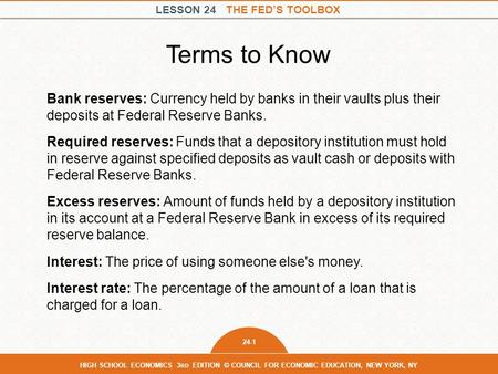 LESSON 24 THE FED'S TOOLBOX 24-1 HIGH SCHOOL ECONOMICS 3 RD EDITION © COUNCIL FOR ECONOMIC EDUCATION, NEW YORK, NY Bank reserves: Currency held by banks.
