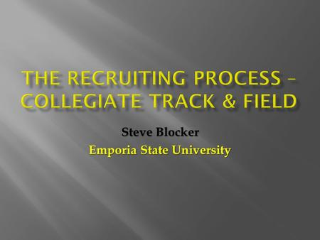 Steve Blocker Emporia State University.  Approaching the athlete  Do they want to compete?  Are they eligible to compete?  Do you believe they CAN.