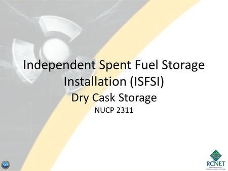 Independent Spent Fuel Storage Installation (ISFSI) Dry Cask Storage NUCP 2311 1.