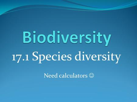 17.1 Species diversity Need calculators. Learning outcomes Students should be able to understand the following: Diversity may relate to the number of.