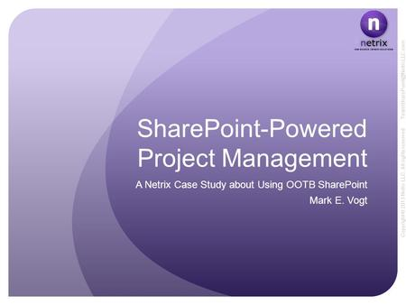 Copyright © 2013 Netrix LLC. All rights reserved SharePoint-Powered Project Management A Netrix Case Study about Using OOTB.