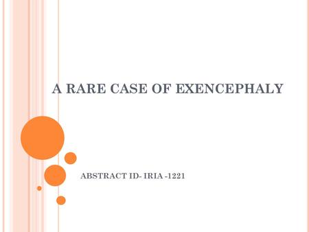 A RARE CASE OF EXENCEPHALY ABSTRACT ID- IRIA -1221.