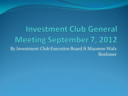 By Investment Club Executive Board ft Maureen Walz Boehmer.