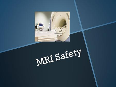 MRI Safety. Magnet Type  The MRI magnet used at MCH is the superconducting type. Superconducting magnets use a special wire which loses all resistance.