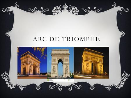 ARC DE TRIOMPHE. INFORMATION  The Arc de Triomphe de l'Étoile is one of the most famous monuments in Paris. It stands in the centre of the Place Charles.