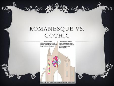ROMANESQUE VS. GOTHIC. WHAT'S THE DIFFERENCE?  Both are styles of medieval architecture that you associate with churches.