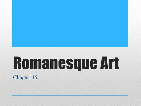 Romanesque Art Chapter 15. History William the Conqueror (1066) Capetians in France and the Plantagenets in England Local rulers only in Germany and Italy.