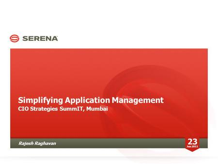 Simplifying Application Management CIO Strategies SummIT, Mumbai 23 Jun 2011 Rajesh Raghavan.