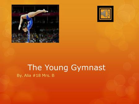 The Young Gymnast By. Alia #18 Mrs. B Jumps And Leaps Jumping and leaping movements are used by all gymnasts. A jump usually takes off from two feet.