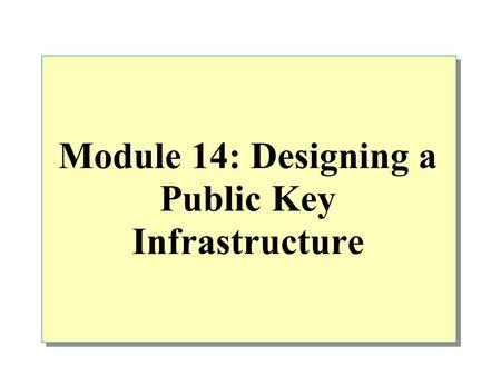 Module 14: Designing a Public Key Infrastructure.