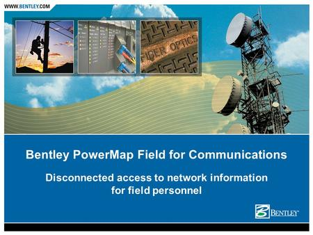 Disconnected access to network information for field personnel Bentley PowerMap Field for Communications.