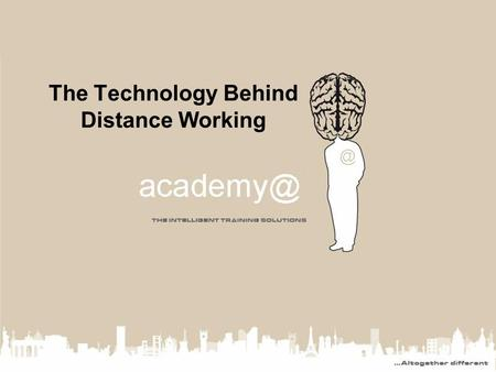 The Technology Behind Distance Working. ® Overview The modern enterprise may well have: –A data centre with multiple branch offices –Mobile workers.