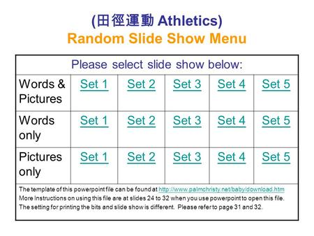 ( 田徑運動 Athletics) Random Slide Show Menu Please select slide show below: Words & Pictures Set 1Set 2Set 3Set 4Set 5 Words only Set 1Set 2Set 3Set 4Set.