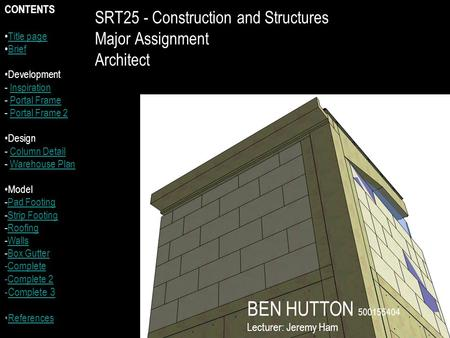 SRT25 - Construction and Structures Major Assignment Architect CONTENTS Title page Brief Development - InspirationInspiration - Portal FramePortal Frame.
