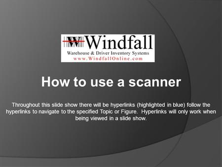 How to use a scanner Throughout this slide show there will be hyperlinks (highlighted in blue) follow the hyperlinks to navigate to the specified Topic.