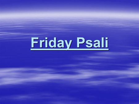 Friday Psali. For truly I approached, a great prince, which is the Name of Salvation, of Our Lord Jesus Christ. Our Lord Jesus Christ, gave a sign to.