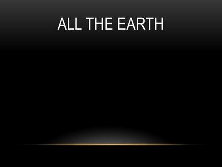 All The Earth.