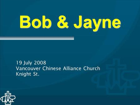 Bob & Jayne 19 July 2008 Vancouver Chinese Alliance Church Knight St.