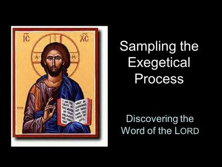 Sampling the Exegetical Process Discovering the Word of the L ORD.