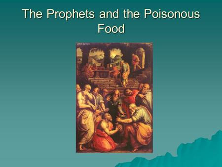The Prophets and the Poisonous Food.   Who prays before eating?   Who thanks God after eating?   Who makes the sign of the cross over food before.