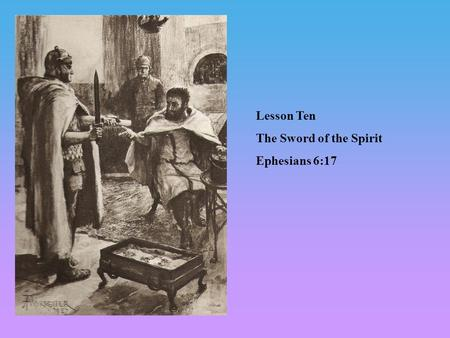 Lesson Ten The Sword of the Spirit Ephesians 6:17.