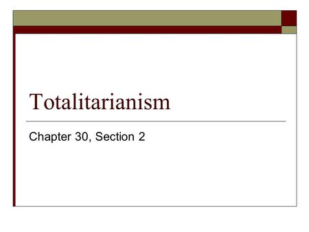 Totalitarianism Chapter 30, Section 2.