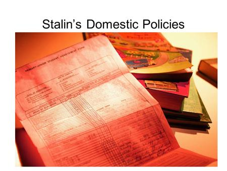 Stalin's Domestic Policies. Stalin's Domestic policies: what did they try to achieve? Control over education Control over leisure Cult of the Personality.
