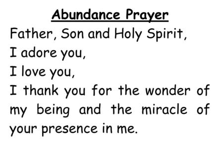Abundance Prayer Father, Son and Holy Spirit, I adore you, I love you,