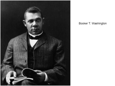 Booker T. Washington. Main Point: We should concentrate on work and progress. Blacks and whites need stop fighting, agitating and relocating. The South.