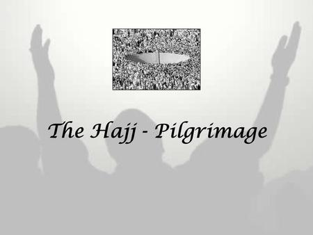 The Hajj - Pilgrimage. 5 7 8 6 1 3 4 29 10 Ihram Clean yourself Put on the Ihram garmentsIhram garments Make intentions for Ihram Recite the Talbeyah.