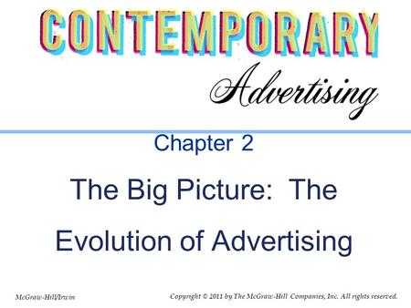 McGraw-Hill/Irwin Copyright © 2011 by The McGraw-Hill Companies, Inc. All rights reserved. Chapter 2 The Big Picture: The Evolution of Advertising.
