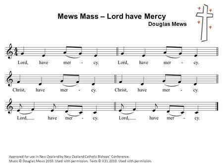 Mews Mass – Lord have Mercy Douglas Mews Approved for use in New Zealand by New Zealand Catholic Bishops' Conference. Music © Douglas Mews 2010. Used with.