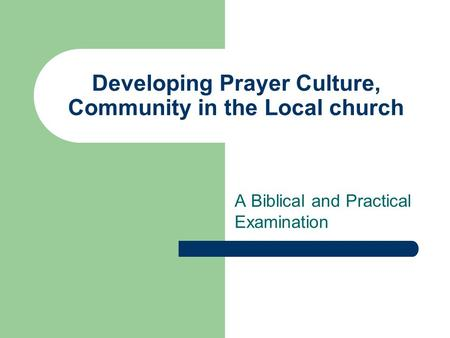 Developing Prayer Culture, Community in the Local church A Biblical and Practical Examination.