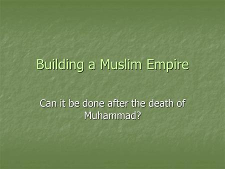 Building a Muslim Empire