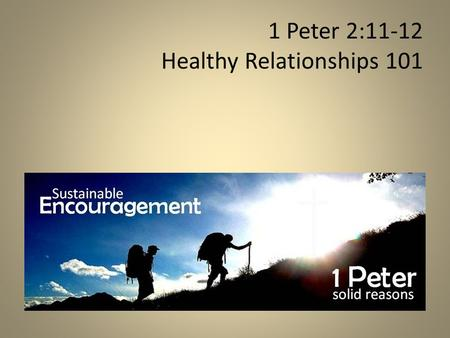 1 Peter 2:11-12 Healthy Relationships 101. ! 1 Peter 2:11–3:12 submission.