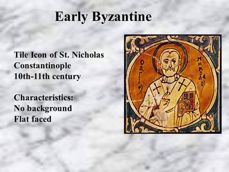 Early Byzantine Tile Icon of St. Nicholas Constantinople 10th-11th century Characteristics: No background Flat faced.