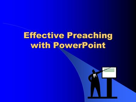 Effective Preaching with PowerPoint. Effective Preaching Paul's Example 2 Corinthians 4:1-15.