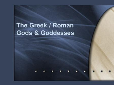 The Greek / Roman Gods & Goddesses