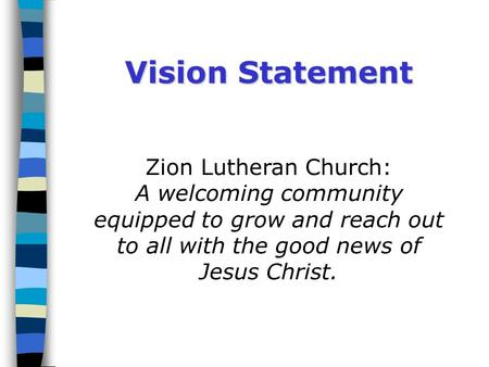 Zion Lutheran Church: A welcoming community equipped to grow and reach out to all with the good news of Jesus Christ. Vision Statement.