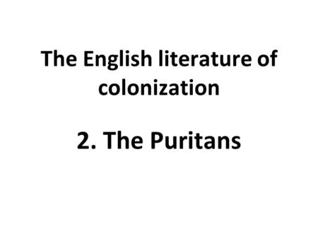 The English literature of colonization 2. The Puritans.