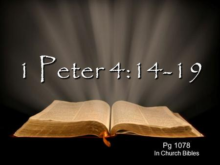 1 Peter 4:14-19 Pg 1078 In Church Bibles. BlessedBlessed.