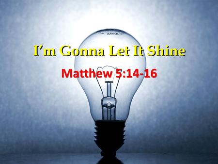 "I'm Gonna Let It Shine Matthew 5:14-16. The Shining Light Article in The Times of London, Dec. 2008Article in The Times of London, Dec. 2008 ""As an atheist,"