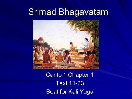Srimad Bhagavatam Canto 1 Chapter 1 Text 11-23 Boat for Kali Yuga.