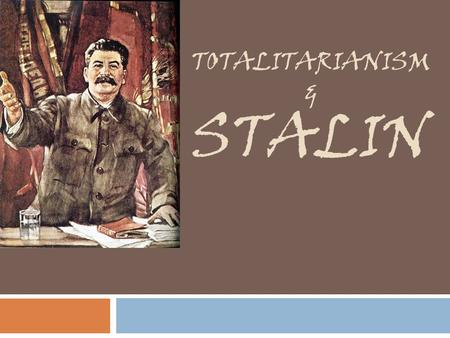 TOTALITARIANISM & STALIN. * What is it? - A type of government where the gov't takes control of all aspects of public and private life *Key Traits of.