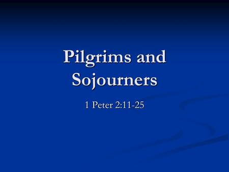 Pilgrims and Sojourners 1 Peter 2:11-25. Peter's Amazing Development Chapter 1: Spiritual Birth! Chapter 1: Spiritual Birth! Relationship With God: the.