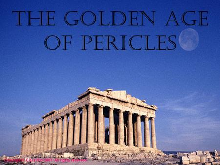 The Golden Age of Pericles Copyright © Clara Kim 2007. All rights reserved.