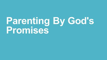 Parenting By God's Promises. 1.Believer's Children's Place and Benefits in God's Covenant of Grace.