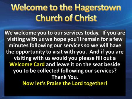 We welcome you to our services today. If you are visiting with us we hope you'll remain for a few minutes following our services so we will have the opportunity.