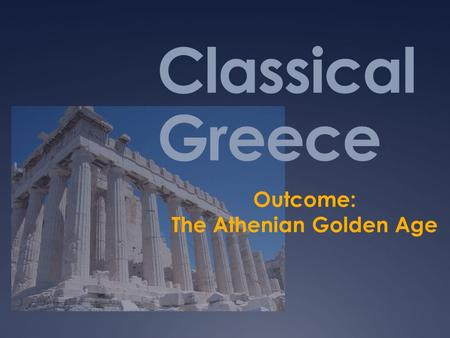 Outcome: The Athenian Golden Age